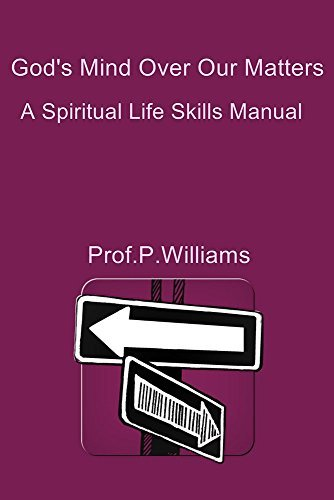 Gods Mind over Our Matters: A Spiritual Life Skills Manual  by  Prof. P. Williams