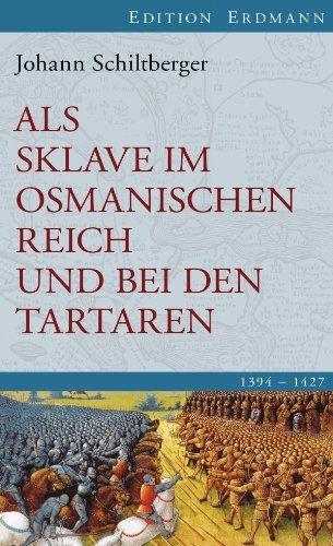 Als Sklave im Osmanischen Reich und bei den Tartaren: 1394-1427. Edition Erdmann Johann Schiltberger