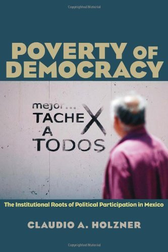 Poverty of Democracy: The Institutional Roots of Political Participation in Mexico (Pitt Latin American Series)  by  Claudio A. Holzner