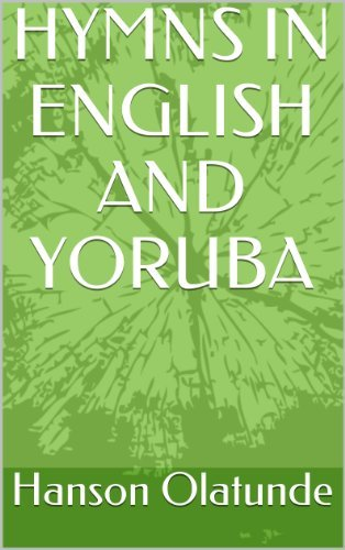 HYMNS IN ENGLISH AND YORUBA  by  Hanson Olatunde