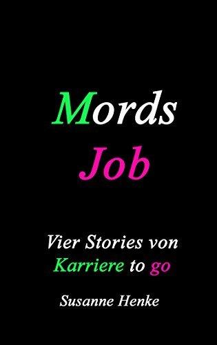 Mordsjob: Vier Stories von Karriere to go  by  Susanne Henke