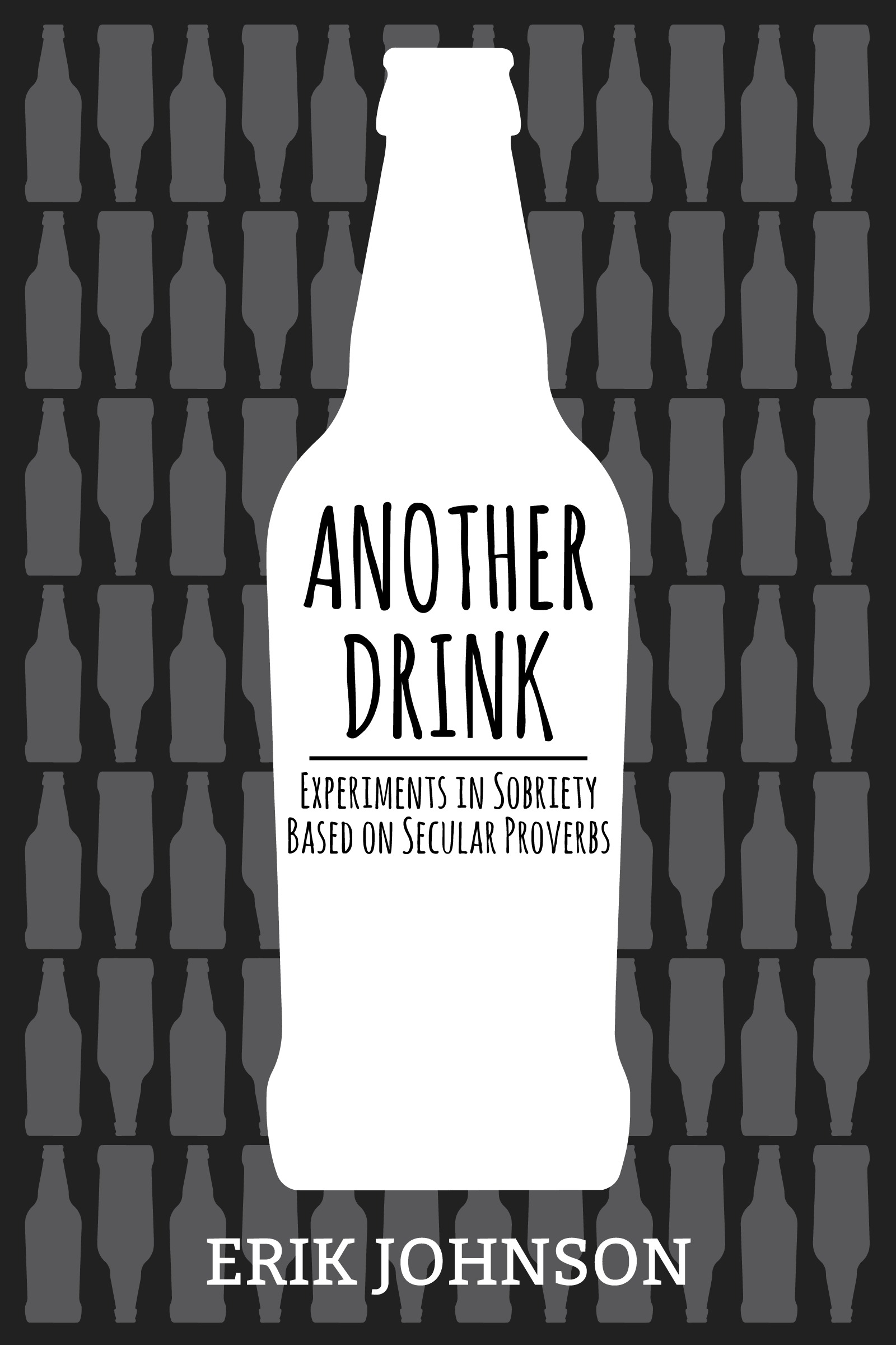 Another Drink: Exercises in Sobriety Based on Secular Proverbs  by  Erik D. Johnson
