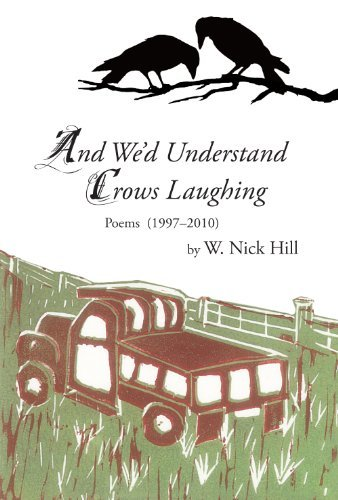 And Wed Understand Crows Laughing  by  W. Nick Hill