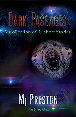 Dark Passages: A Collection of 6 Short Stories  by  MJ Preston