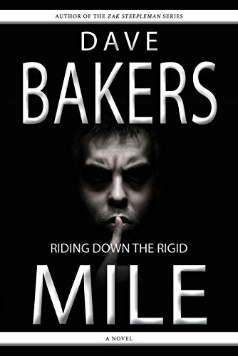 Riding Down The Rigid Mile: A Novel Dave Bakers
