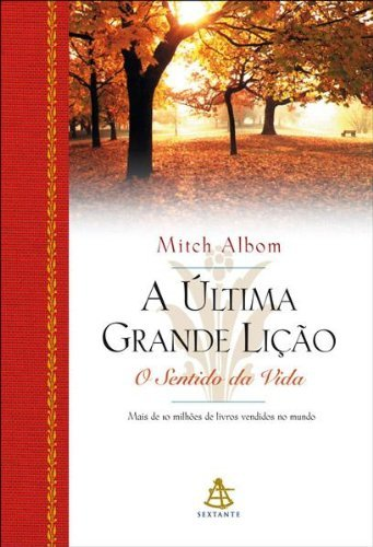 A Última Grande Lição: O Sentido da Vida  by  Mitch Albom