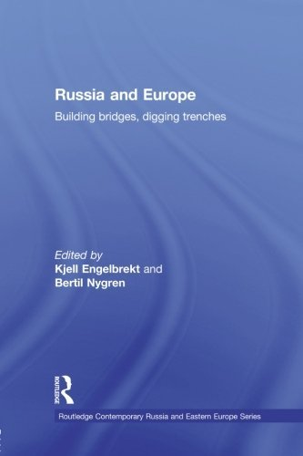 Russia and Europe: Building Bridges, Digging Trenches Kjell Engelbrekt