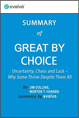 Great Choice: Summary of the Key Ideas - Original Book by Jim Collins, Morten T. Hansen: Uncertainty, Chaos and Luck - Why Some Thrive Despite Them All by Evolvo