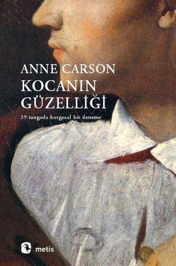Kocanın Güzelliği - 29 Tangoda Kurgusal Bir Deneme  by  Anne Carson