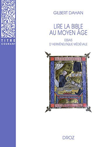 Lire la Bible au Moyen-Age : Essais dherméneutique médiévale Gilbert Dahan