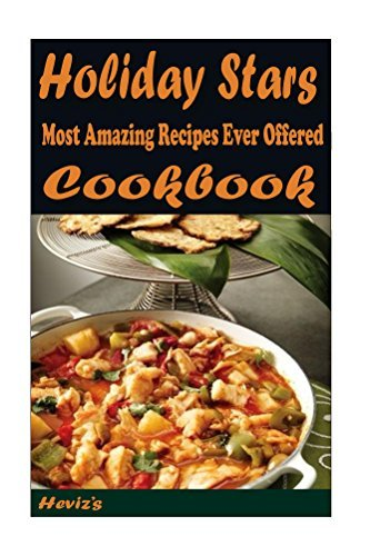 Holiday Stars: Most Amazing Recipes Ever Offered  by  Hevizs