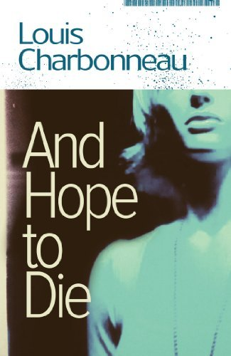 And Hope to Die Louis Charbonneau