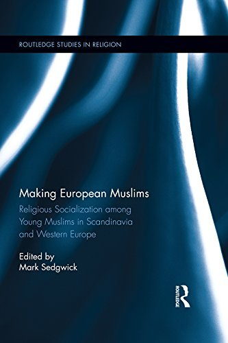 Making European Muslims: Religious Socialization Among Young Muslims in Scandinavia and Western Europe  by  Mark Sedgwick