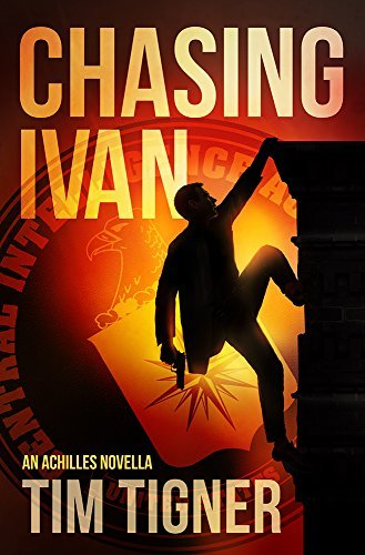 Chasing Ivan: An Achilles Novella Tim Tigner