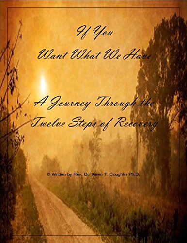 If You Want What We Have: A Journey Through the Twelve Steps of Recovery Kevin  Coughlin
