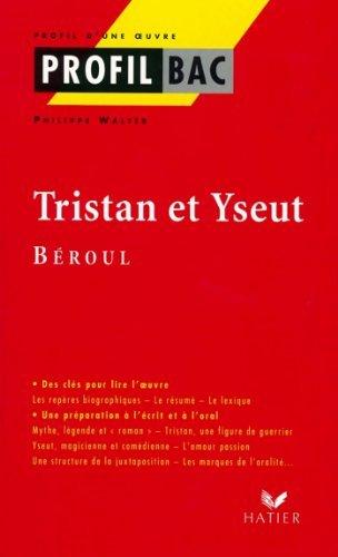 Profil - Béroul : Tristan et Yseut : Analyse littéraire de loeuvre (Profil Bac t. 249) Béroul