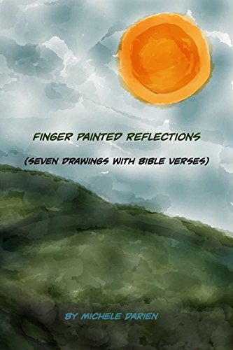 Finger Painted Reflections: Seven Drawings with Bible Verses  by  Michele Darien