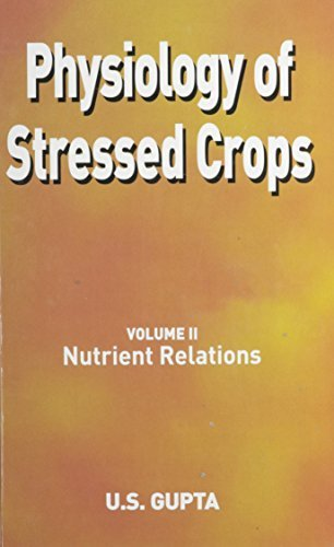 Physiology of Stressed Crops, Vol. 2: Nutrient Relations  by  U. S. Gupta