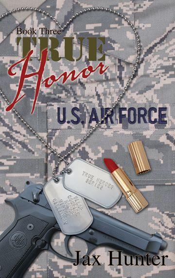 True Honor (True Heroes Military Romance #3) Jax Hunter