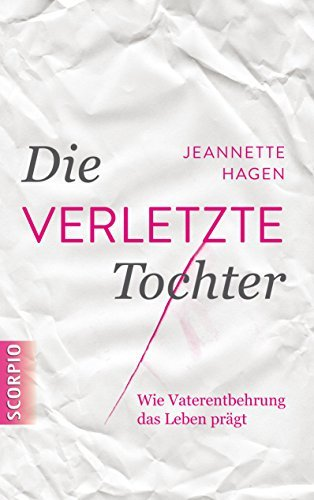 Die verletzte Tochter: Wie Vaterentbehrung das Leben prägt Jeannette Hagen