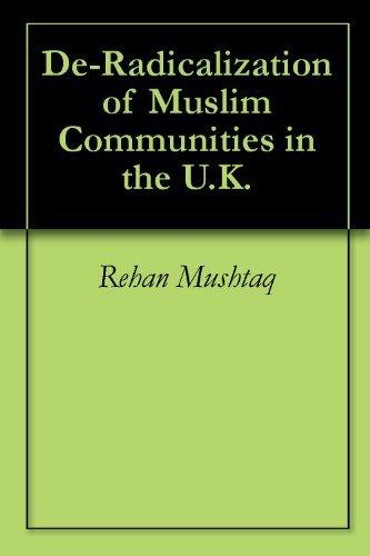 De-Radicalization of Muslim Communities in the U.K.  by  Rehan Mushtaq