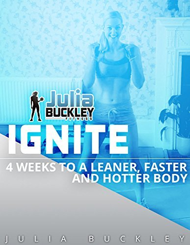 Ignite: 4 Weeks to a Leaner, Faster and hotter Body Julia Buckley