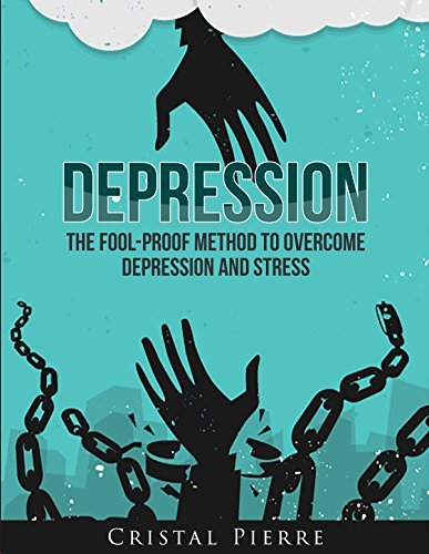 Depression: The Fool-Proof Method To Overcome Depression and Stress Cristal Pierre