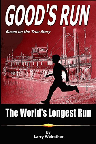 Goods Run: The Worlds Longest Run  by  Larry Weirather