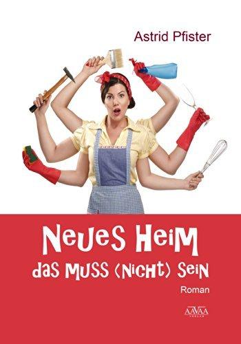 Neues Heim - Das muss (nicht) sein  by  Astrid Pfister
