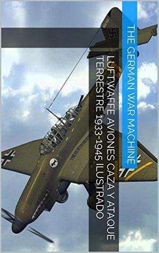 Luftwaffe Aviones Caza y Ataque Terrestre 1933-1945 Ilustrado The German War Machine