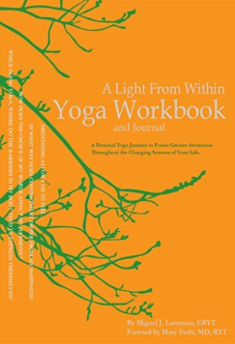 A Light From Within Yoga Workbook and Journal: A Personal Yoga Journey to Foster Greater Awareness Throughout the Changing Seasons of Your Life. Miguel Latronica