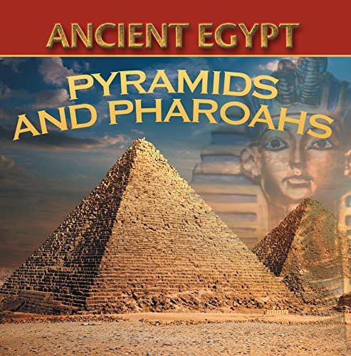 Ancient Egypt: Pyramids and Pharaohs: Egyptian Books for Kids (Childrens Ancient History Books)  by  Baby Professor