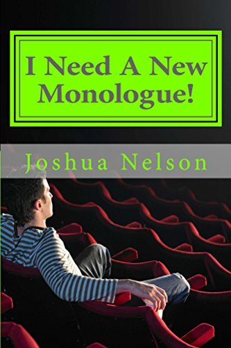 I Need A New Monologue!: Original Monologues For Your Audition Joshua Nelson