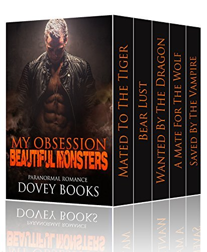 Paranormal: Romance Boxed Set: My Obsession - Beautiful Monster (Shifters, Tiger, Dragon, Bear, Wolf, Vampire, Romantic Comedy, Suspense, Paranormal, Boxed Set)  by  Dovey Books