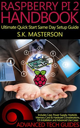 Raspberry Pi 2 Handbook: Ultimate Quick Start Same Day Setup Guide  by  S.K. Masterson