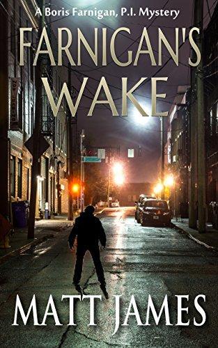 Farnigans Wake: A Boris Farnigan, P.I. Mystery (The Farnigan Mysteries Book 1) Matt James