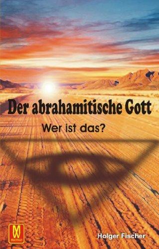 Der abrahamitische Gott - Wer ist das? Holger Fischer