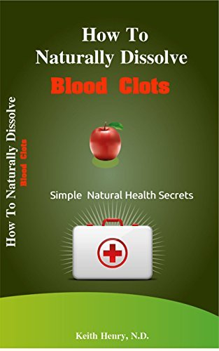 How To Naturally DIssolve Blood Clots  by  Keith Henry