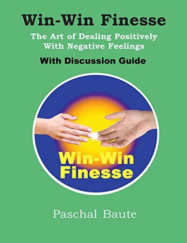 Win Win Finesse: The Art of Dealing Positively with Negative Feeling With a Discussion Guide in Two Volumes  by  Paschal Baute