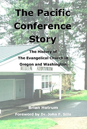 The Pacific Conference Story: The History of The Evangelical Church in Oregon and Washington  by  Brian Hotrum