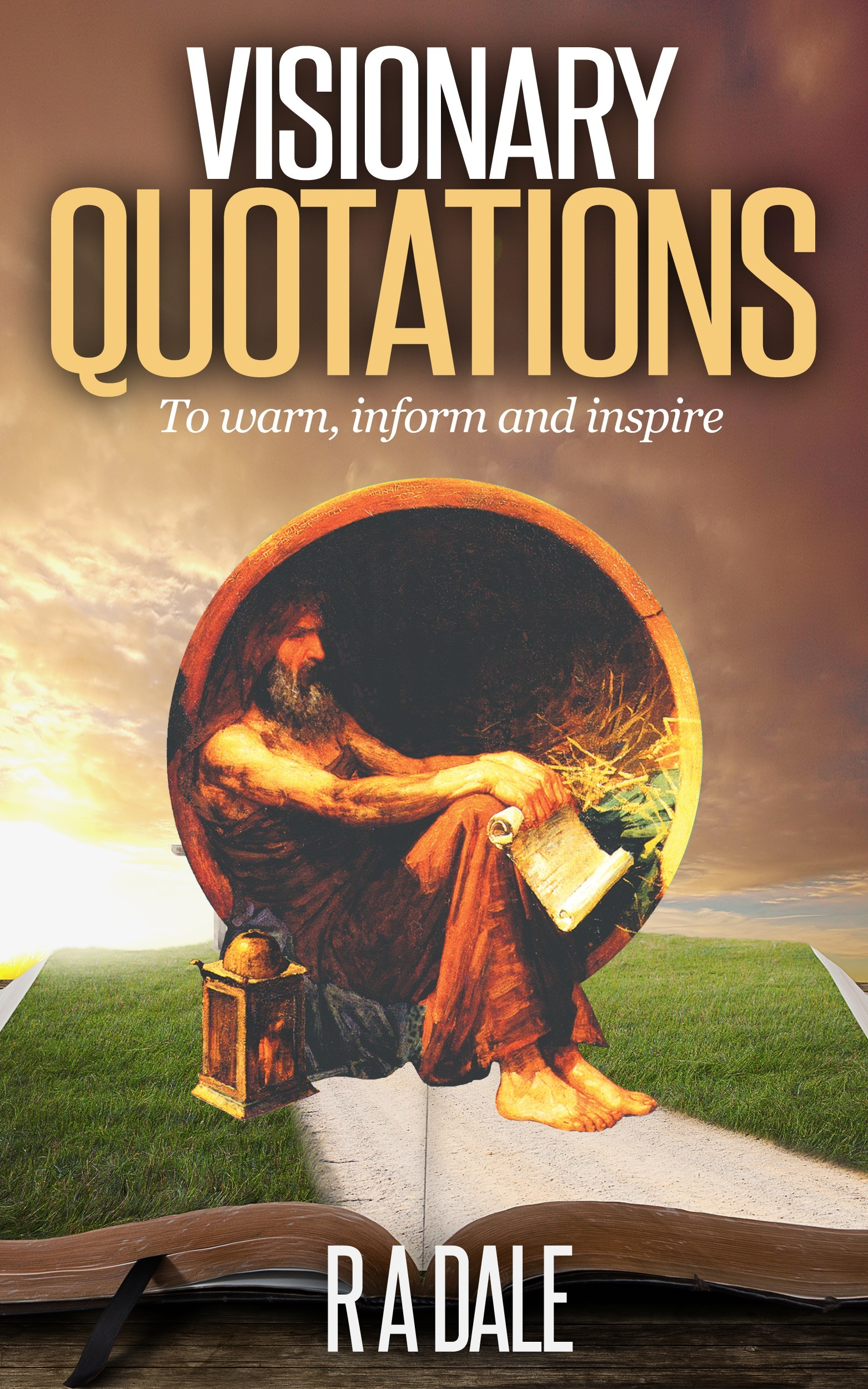 VISIONARY QUOTATIONS: to warn, inform and inspire. Raymond Dale, Sr