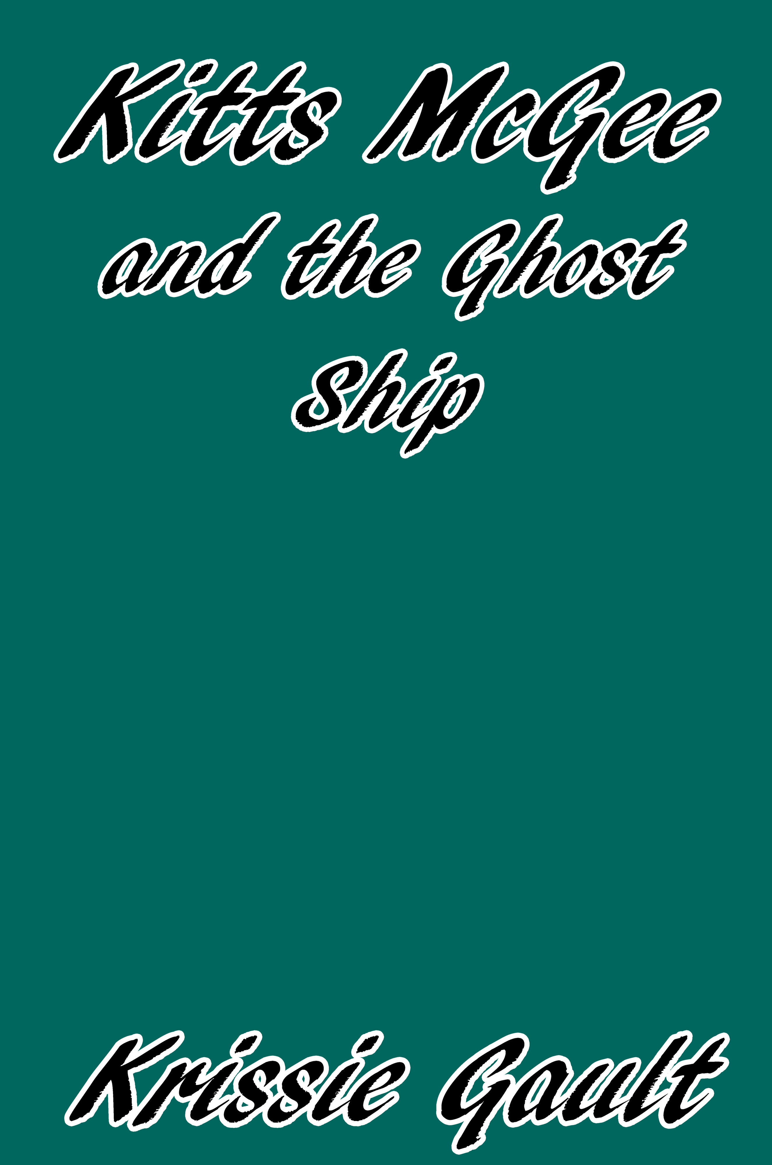 Kitts McGee and the Ghost Ship  by  Krissie Gault