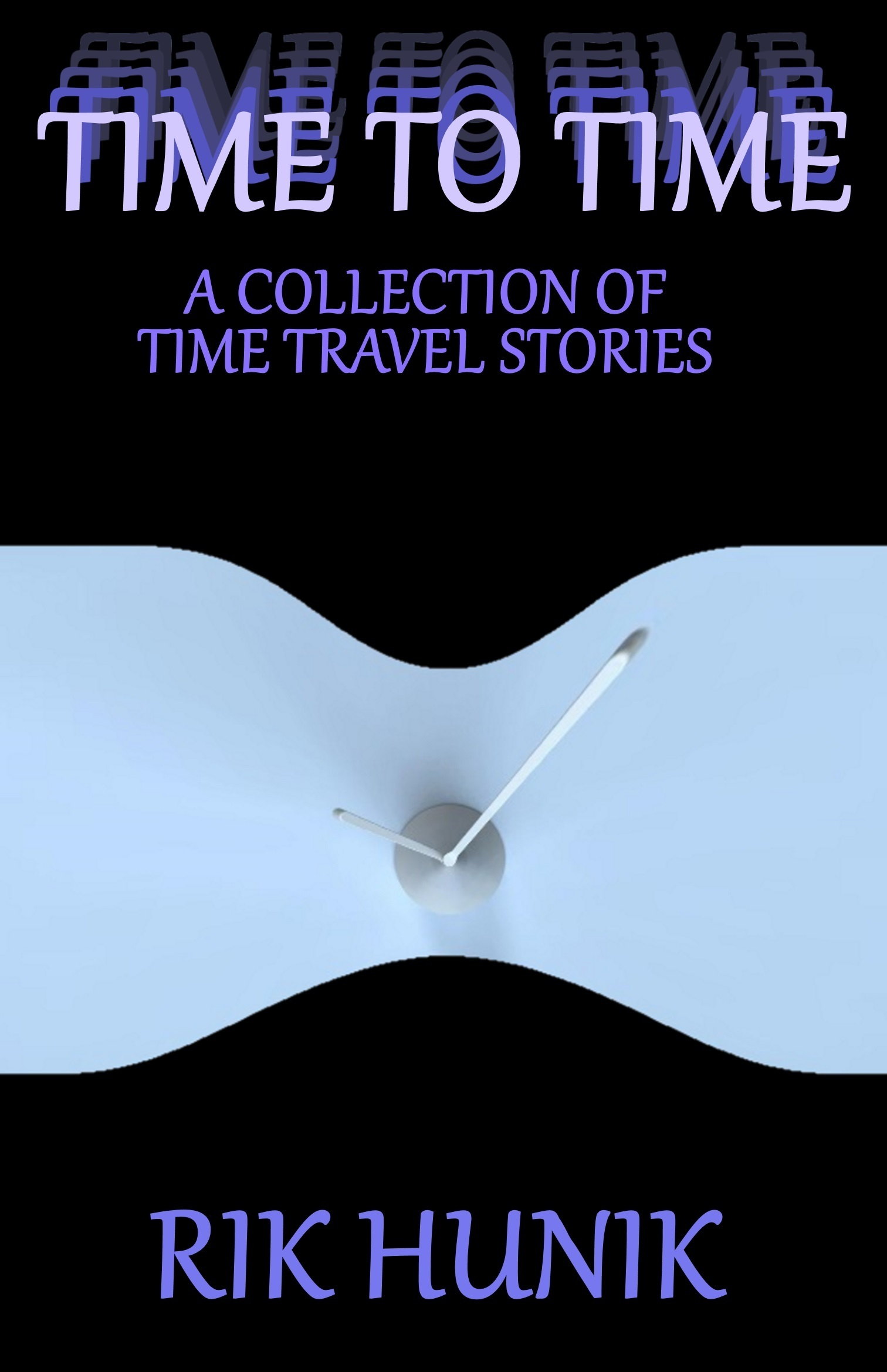 Time To Time: A Collection Of TIme Travel Stories  by  Rik Hunik
