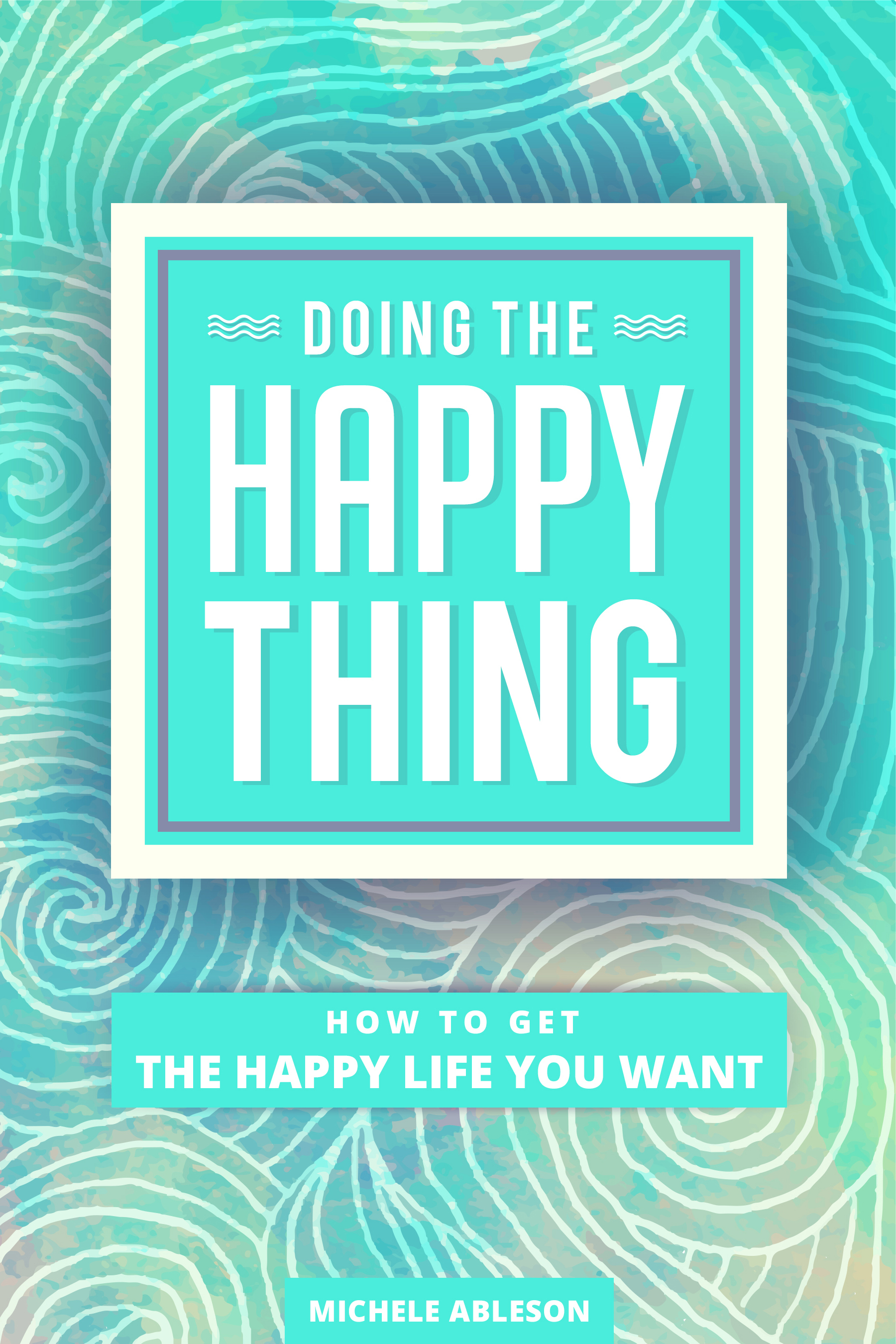 Doing the Happy Thing  by  Michele Ableson