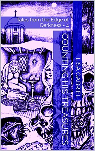 Counting His Treasures: Tales from the Edge of Darkness - 4 Lisa Gabriel