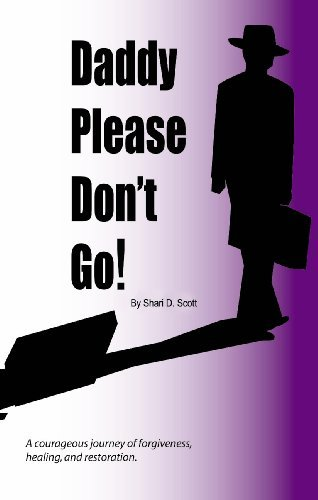 Daddy Please Dont Go!  by  Shari D Scott