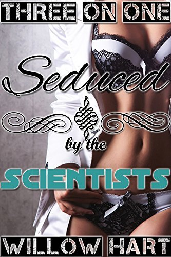 Seduced the Scientists: Three on One (Book 6: Gender Swap Bimbo special!) by Willow Hart