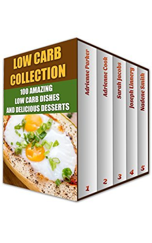 Low Carb Collection:100 Amazing Low Carb Dishes And Delicious Desserts: Adrienne Parker