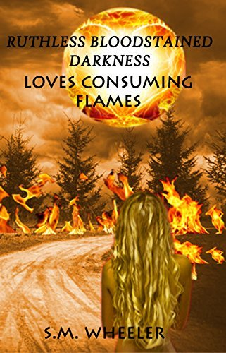 Loves Consuming Flames: Susan Miner Wheeler (Ruthless Bloodstained Darkness Book 1) Susan Miner Wheeler