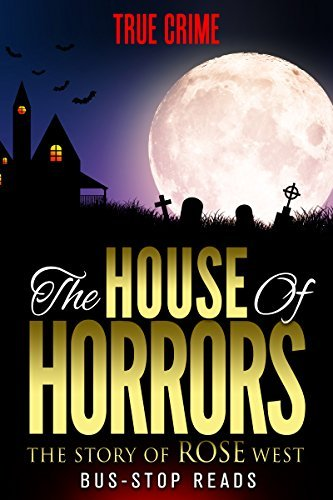 THE HOUSE OF HORRORS:: ROSEMARY WEST  by  BUS-STOP READS